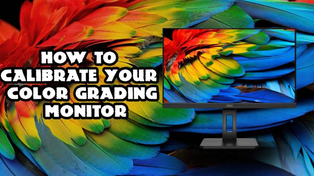 How To Calibrate Your Color Grading Monitor?